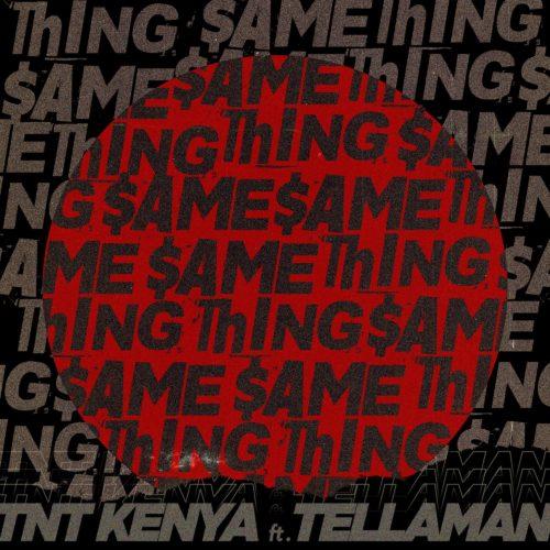 TNT Kenya – Same Thing Ft. Tellaman mp3 download