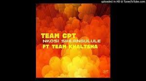Team CPT – Nkosi Sihlangule Ft. Team Khaltsha mp3 download