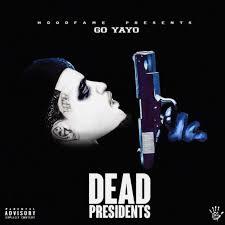[ALBUM] Go Yayo – Dead Presidents mp3 download