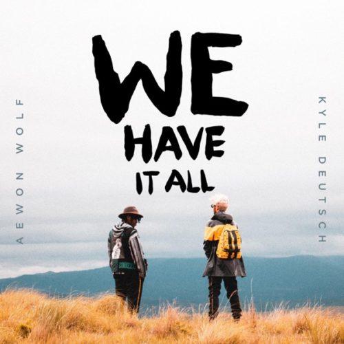 Aewon Wolf & Kyle Deutsch – We Have It All mp3 download