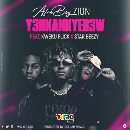 AfroBoy Zion – Y3nkankyer3w Ft. Kweku Flick, Star Beezy mp3 download