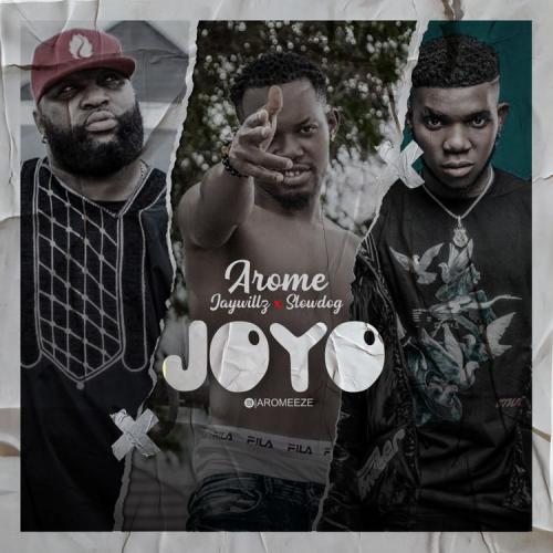 Arome – Joyo Ft. Jaywillz x Slow Dog mp3 download