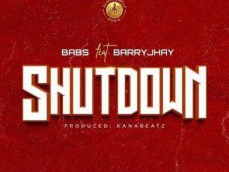 Babs - Shutdown Ft. Barry Jhay