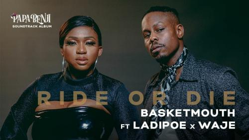 Basketmouth Ft. Ladipoe, Waje – Ride or Die mp3 download