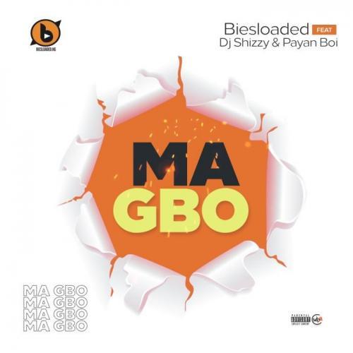 Biesloaded Ft. DJ Shizzy & Payan Boi – Ma Gbo mp3 download