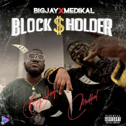 Big Jay – Blockholder Ft. Medikal mp3 download