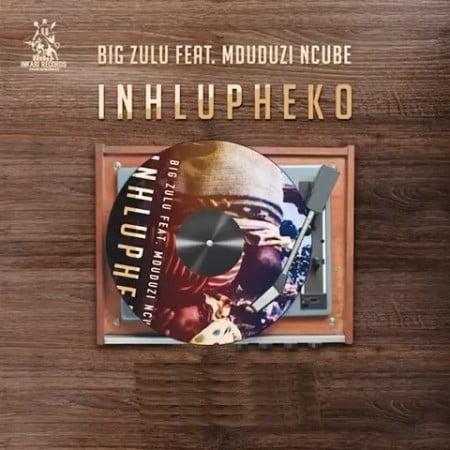 Big Zulu – Inhlupheko Ft. Mduduzi Ncube mp3 download