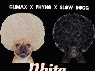 Climax - Nkita Ft. Phyno, SlowDog