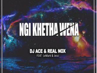 DJ Ace & Real Nox - Ngi Khetha Wena Ft. LeMark, Jessi