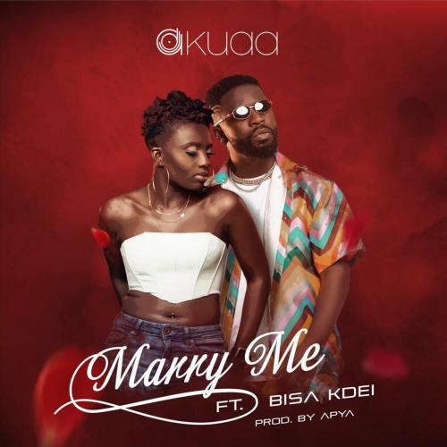 DJ Akuaa – Marry Me Ft. Bisa Kdei mp3 download