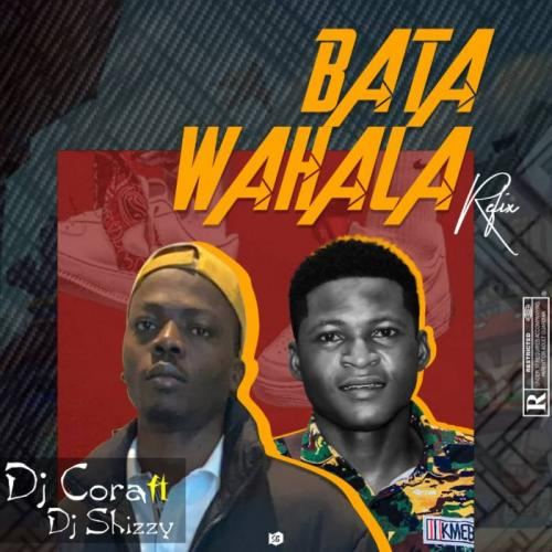 DJ Cora Ft. DJ Shizzy – Bata Wahala Refix (Part 1) mp3 download