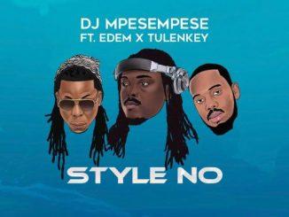 DJ Mpesempese - Style No Ft. Tulenkey, Edem