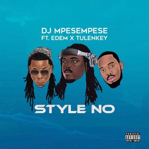 DJ Mpesempese – Style No Ft. Tulenkey, Edem mp3 download