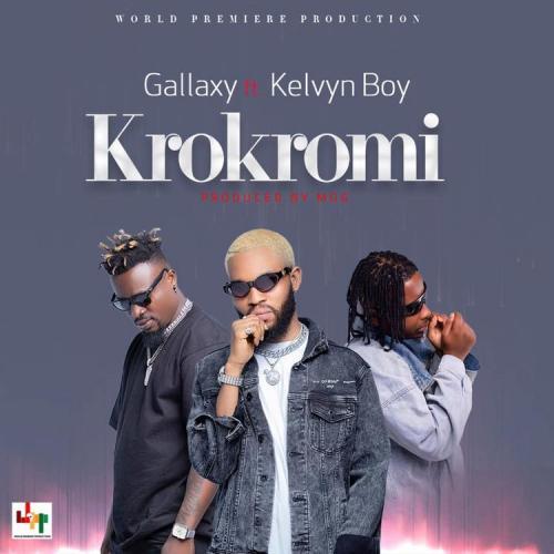Gallaxy – Krokromi Ft. Kelvyn Boy mp3 download