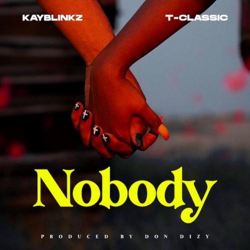 Kayblinkz Ft. T-Classic – Nobody mp3 download