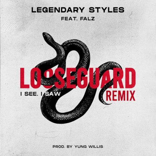 Legendary Styles Ft. Falz – Loose Guard Remix (I See, I Saw) mp3 download