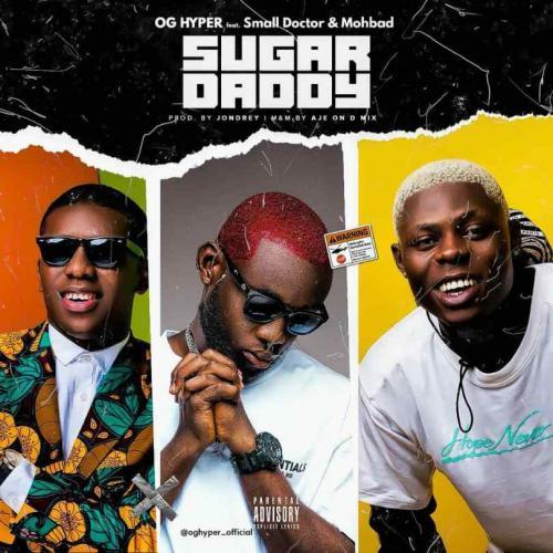 OG Hyper – Sugar Daddy Ft. Small Doctor, Mohbad mp3 download