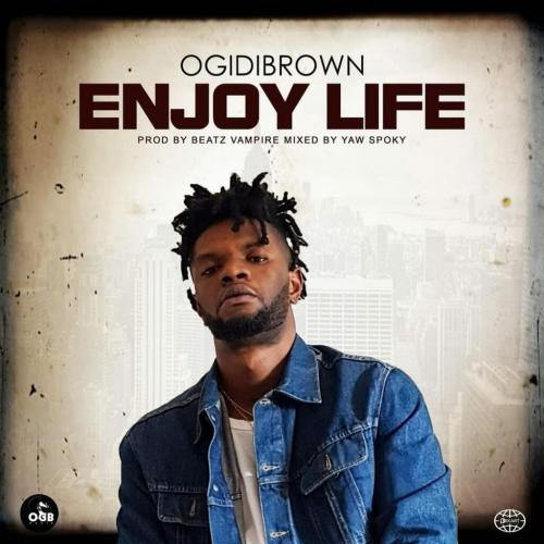 Ogidi Brown – Enjoy Life mp3 download