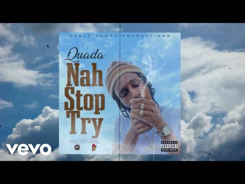 Quada – Nah Stop Try mp3 download