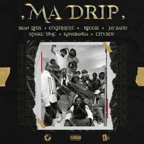 Sean Lifer – Ma Drip Ft. O'Kenneth, Reggie, Jay Bahd, Kwaku DMC, Kawabanga, City Boy mp3 download