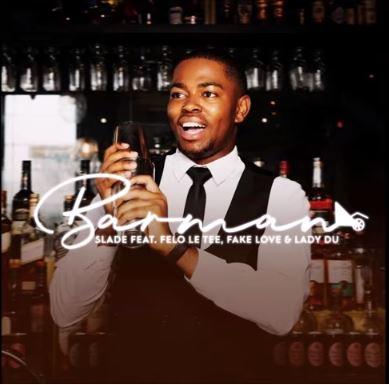 Slade – Barman Ft. Felo Le Tee, FakeLove, Lady Du mp3 download