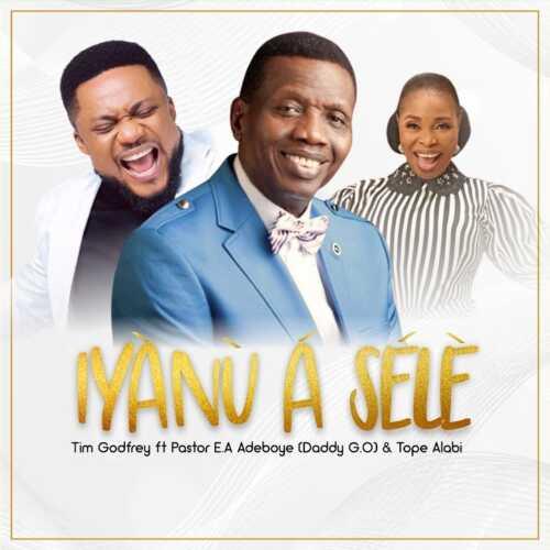 Tim Godfrey – Iyanu A Sele Ft. Pastor E.A Adeboye, Tope Alabi mp3 download