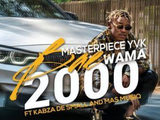 Masterpiece YVK - Bae Wama 2000 Ft. Kabza De Small, Mas MusiQ