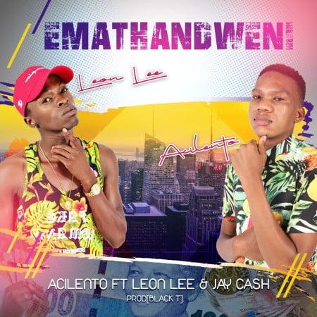 Acilento – Emathandweni Ft. Leon Lee, Jay Cash mp3 download