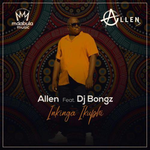 Allen – Inkinga Ikuphi Ft. DJ Bongz mp3 download