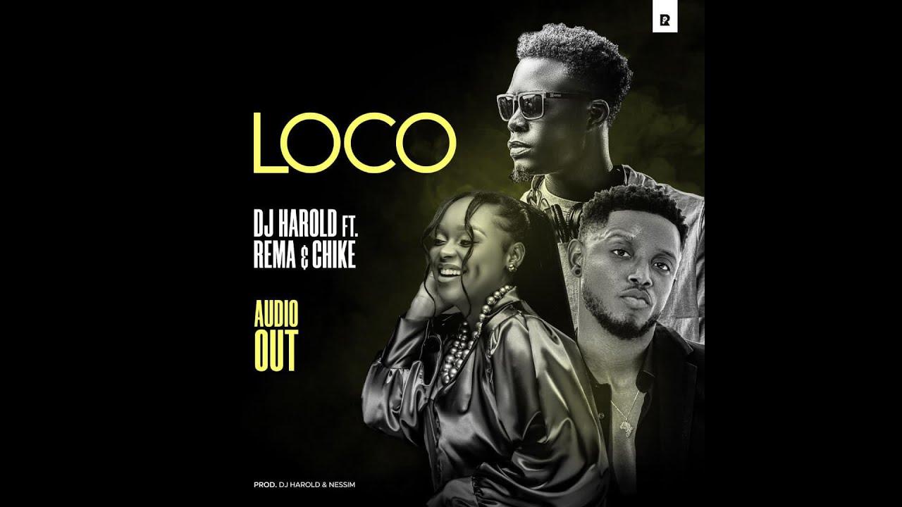 DJ Harold Ft. Rema Namakula, Chike – Loco mp3 download