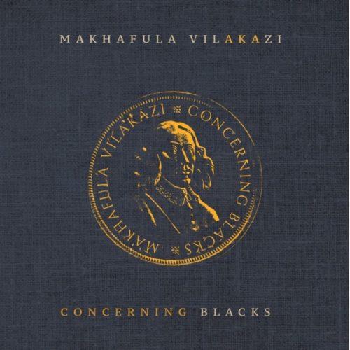[EP] Makhafula Vilakazi – Concerning Blacks mp3 download
