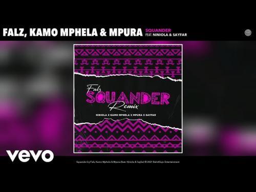 Falz, Kamo Mphela, Mpura – Squander (Remix) Ft. Niniola, Sayfar mp3 download