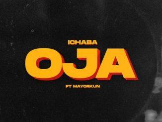 Ichaba - Oja Ft. Mayorkun