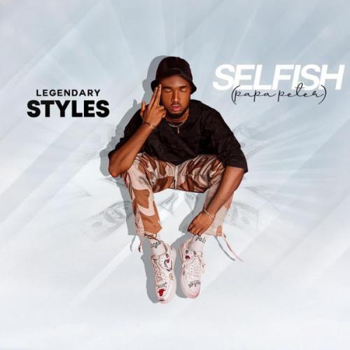 Legendary Styles – Selfish (Papa Peter) mp3 download