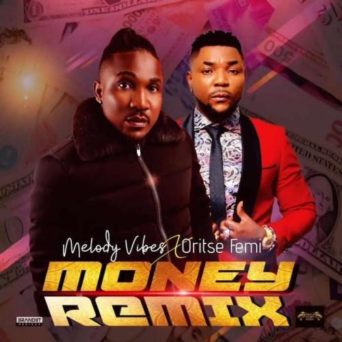Melodyvibes Ft. Oritse Femi – Money (Remix) mp3 download