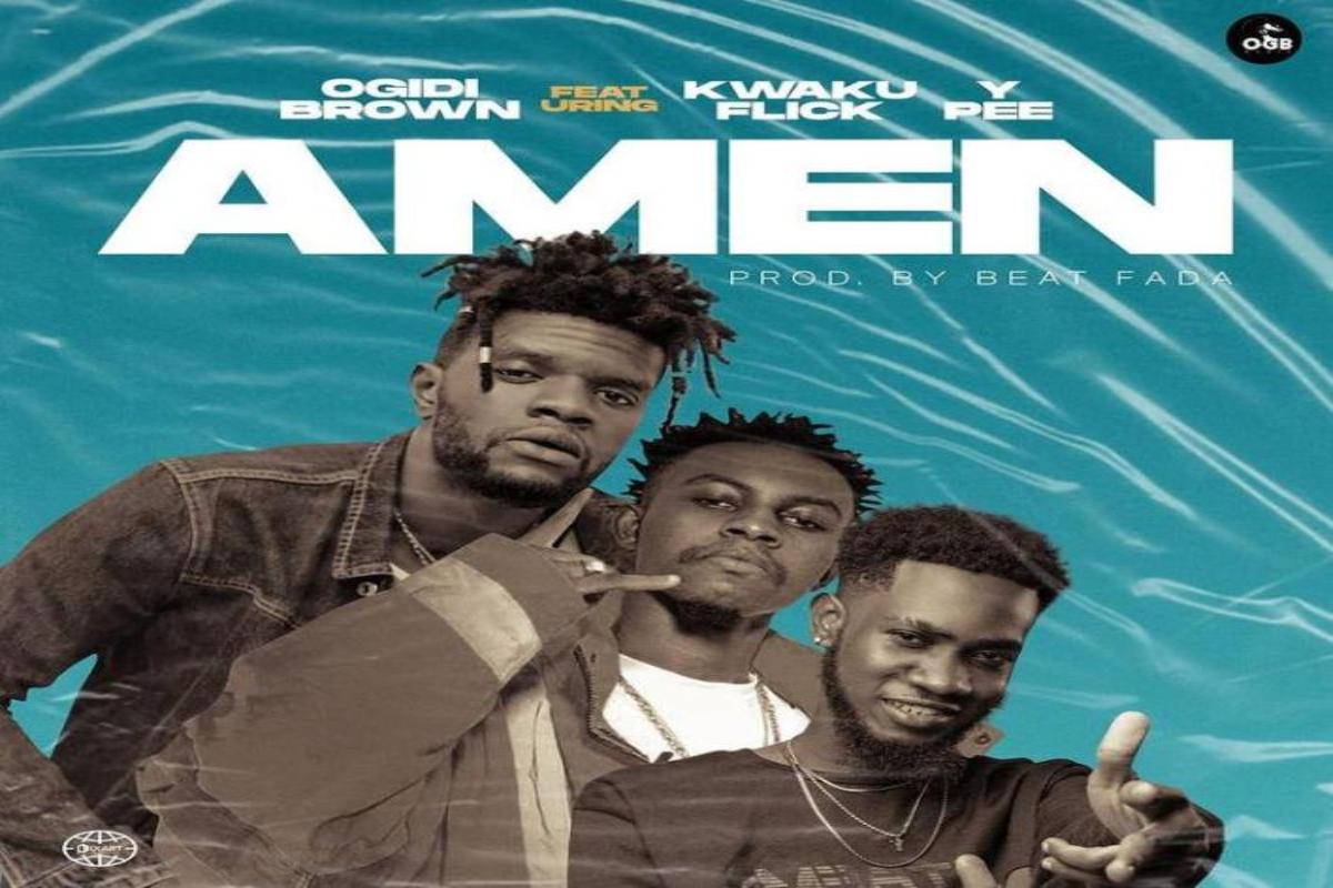 Ogidi Brown – Amen Ft. Kweku Flick, Ypee mp3 download