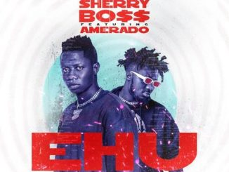Sherry Boss - Ehu Ft. Amerado