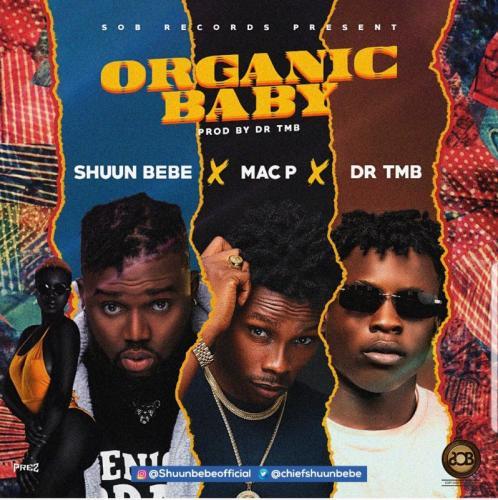 Shuun Bebe, Mac P x Dr Tmb – Organic Baby mp3 download