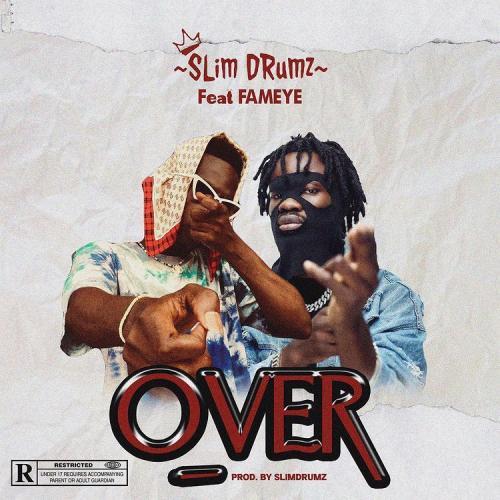 Slim Drumz – Over Ft. Fameye mp3 download