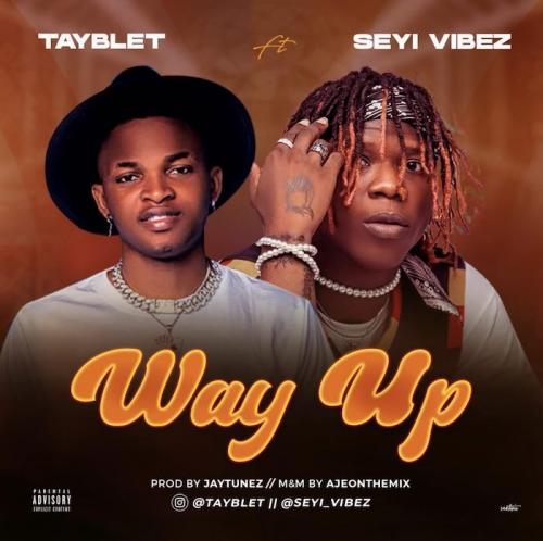 Tayblet – Way Up Ft. Seyi Vibez mp3 download