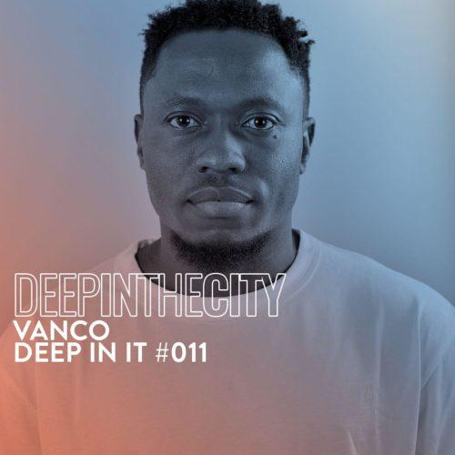 Vanco – Deep In It #011 (Deep In The City) mp3 download