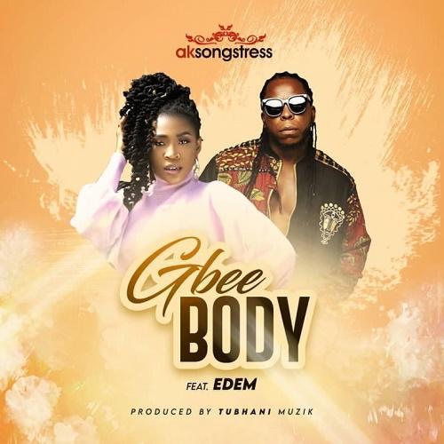 AK Songstress – Gbee Body Ft. Edem mp3 download