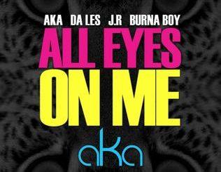 AKA – All Eyes on Me Ft. Burna Boy, Da L.E.S & JR