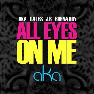 AKA – All Eyes on Me Ft. Burna Boy, Da L.E.S & JR mp3 download