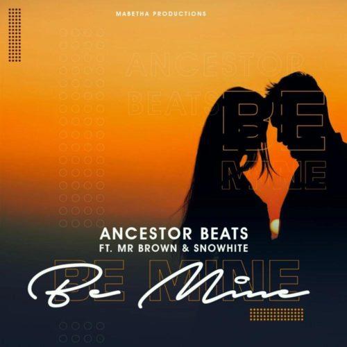 Ancestor Beats – Be Mine Ft. Mr Brown, Snowhite mp3 download