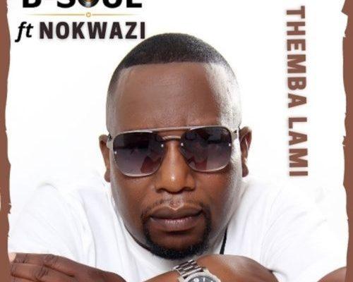 B-Soul – Themba Lami Ft. Nokwazi mp3 download