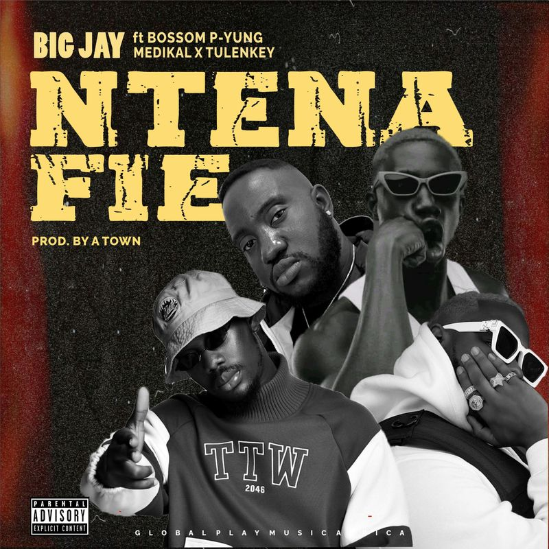BIG JAY – Ntena Fie Ft. Bosom P-Yung, Medikal, Tulenkey mp3 download