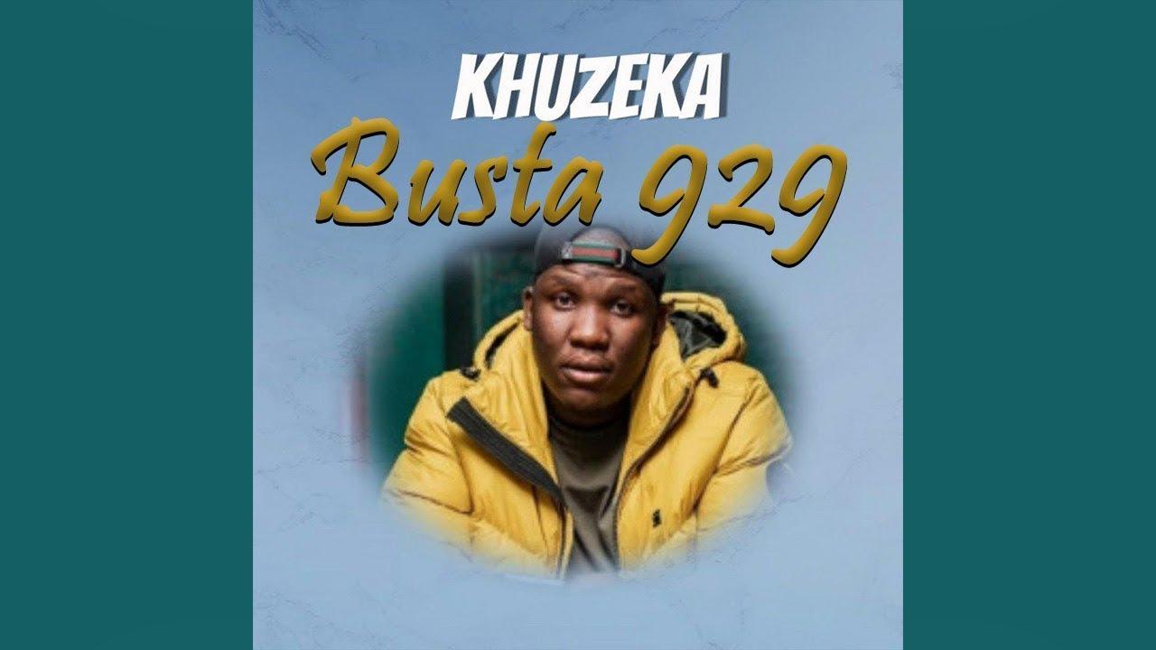 Busta 929 – Khuzeka Ft. Zuma, Reece Madlisa, Souloho mp3 download