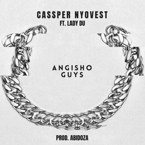 Cassper Nyovest – Angisho Guys Ft. Lady Du mp3 download