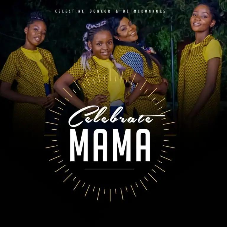 Celestine Donkor – Celebrate Mama Ft. De McDonkors mp3 download